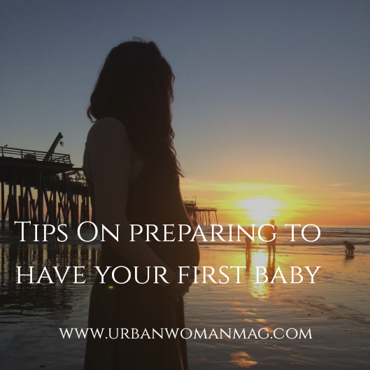 Tips For Preparing To Have Your First Baby