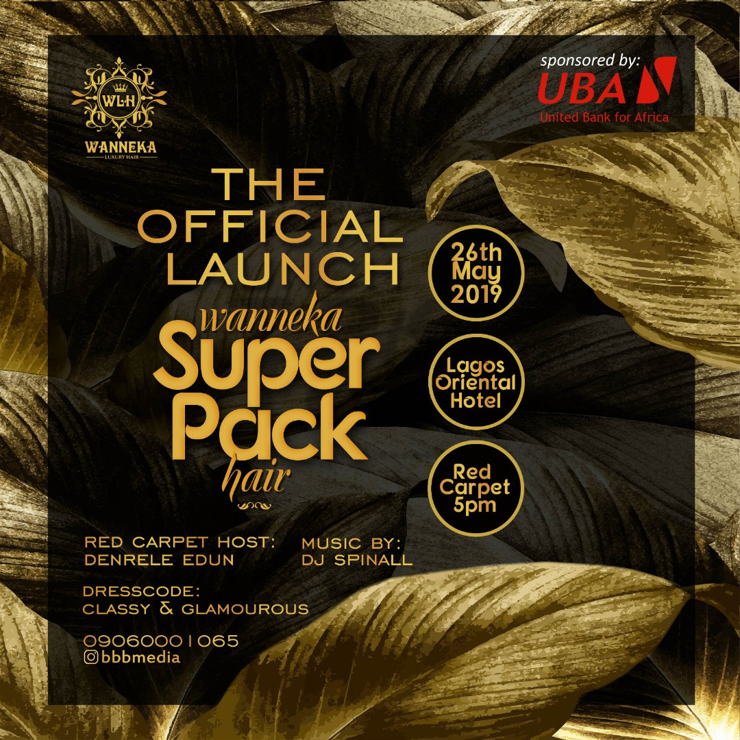 Join Wanneka In Unveiling Wanneka Super Pack Hair On 26th May, 2019, At Oriental Hotel