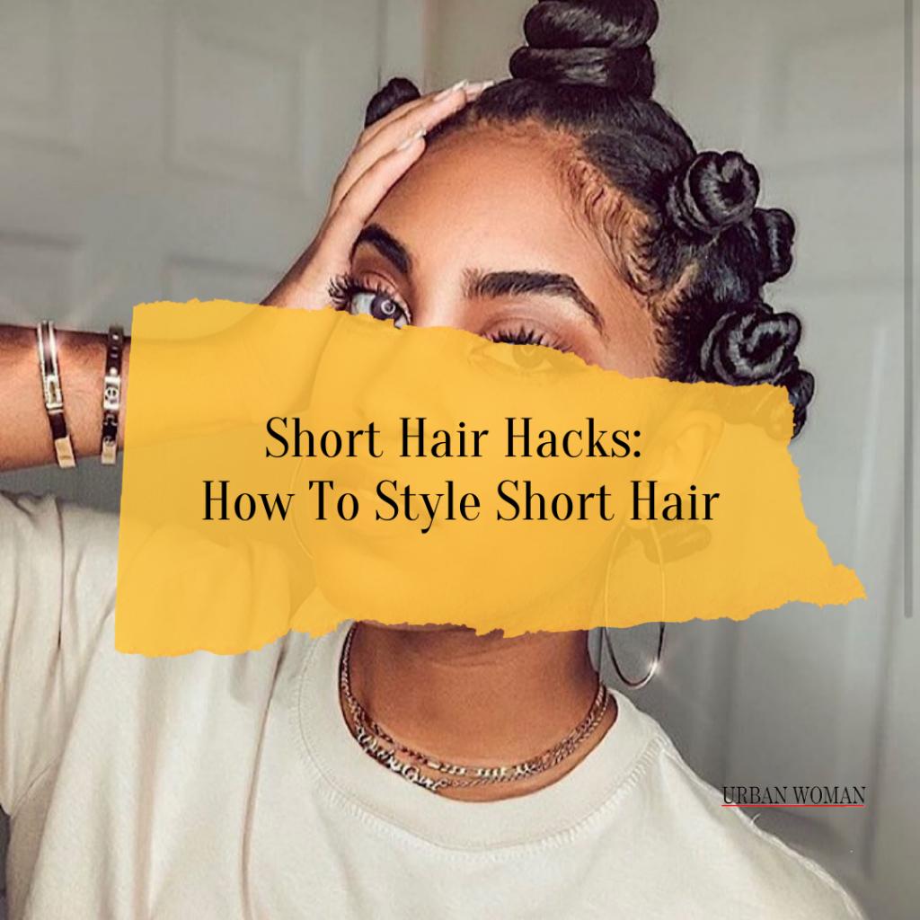 Short Hair Hacks: How To Style Short Hair