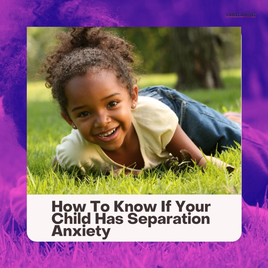 How To Know If Your Child Has Separation Anxiety
