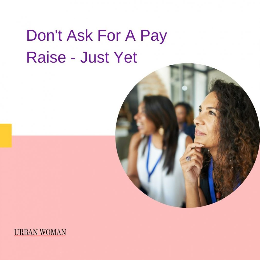 Don't Ask For A Pay Raise Just Yet