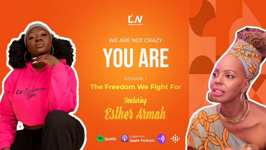 Document Women Launches New Podcast We Are Not Crazy, You Are! Featuring Ghana-based International Award-winning Journalist, Esther Armah
