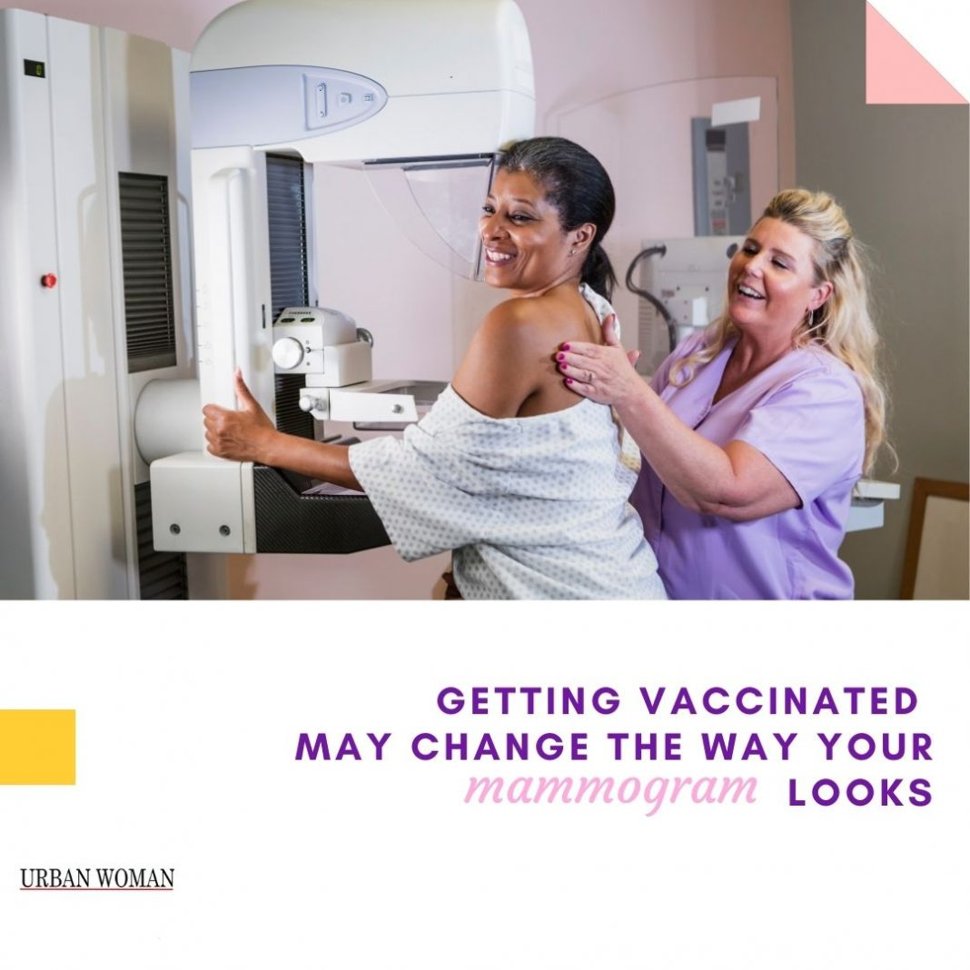 getting vaccinated may change the way your mammogram looks